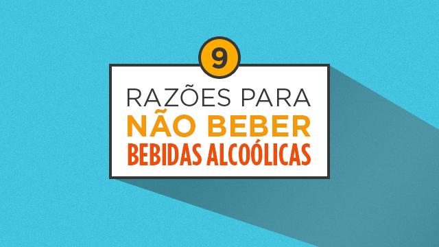 9 Razões Para Não Beber Bebidas Alcoólicas